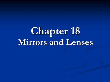 Chapter 18 Mirrors and Lenses. 18.2 Lenses A. Types of Lenses A. Types of Lenses B. Convex Lenses B. Convex Lenses C. Concave Lenses C. Concave Lenses.