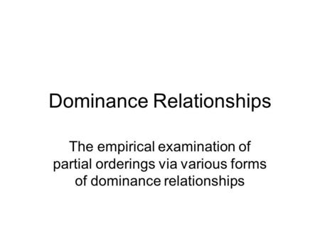 Dominance Relationships The empirical examination of partial orderings via various forms of dominance relationships.