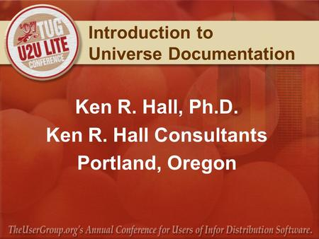 Introduction to Universe Documentation Ken R. Hall, Ph.D. Ken R. Hall Consultants Portland, Oregon.