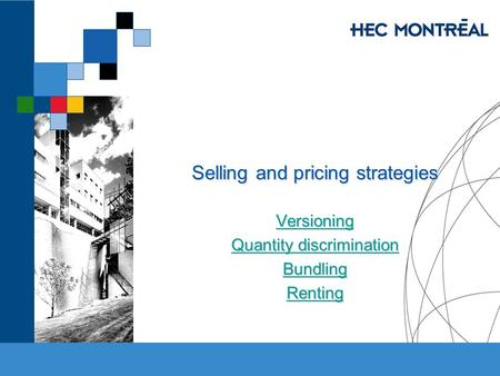 Selling and pricing strategies Versioning Quantity discrimination Quantity discrimination Bundling Renting.
