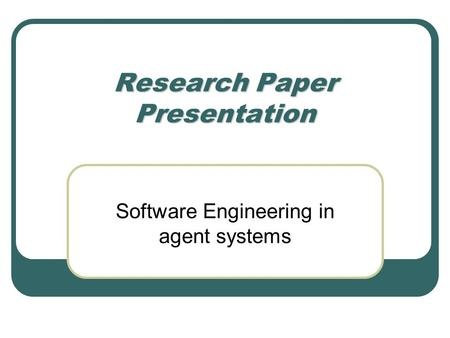 Research Paper Presentation Software Engineering in agent systems.