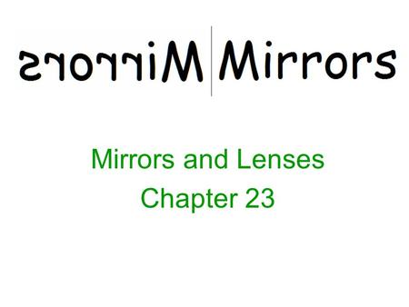 Mirrors and Lenses Chapter 23. The Law of Reflection Light waves are electromagnetic waves. Light waves travel from their source in all directions Light.