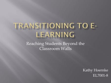Reaching Students Beyond the Classroom Walls Kathy Hoernke EL7001-8.