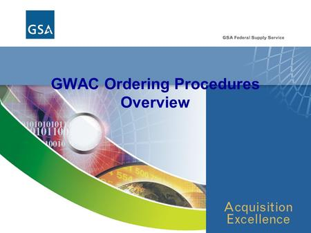 GWAC Ordering Procedures Overview. 2 Six Easy Ordering Steps 1.Receive the requirement 2.Develop acquisition plan and strategy 3.Prepare and issue RFP/RFQ.