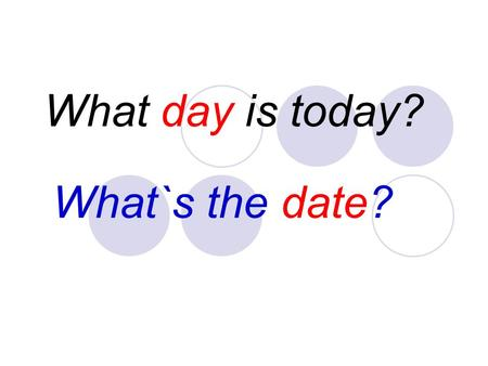 What day is today? What`s the date?. Sunday Monday Tuesday Wednesday Thursday Friday Saturday What day is today?
