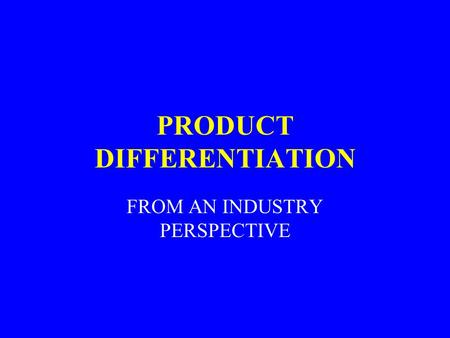 PRODUCT DIFFERENTIATION FROM AN INDUSTRY PERSPECTIVE.