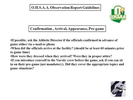 O.H.S.A.A. Observation Report Guidelines If possible, ask the Athletic Director if the officials confirmed in advance of game either via e-mail or phone.