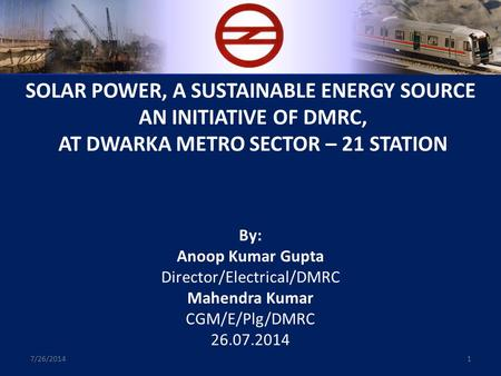 SOLAR POWER, A SUSTAINABLE ENERGY SOURCE AN INITIATIVE OF DMRC, AT DWARKA METRO SECTOR – 21 STATION By: Anoop Kumar Gupta Director/Electrical/DMRC Mahendra.
