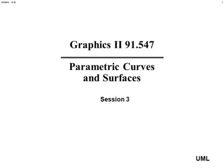 19/13/2015 10:20 UML Graphics II 91.547 Parametric Curves and Surfaces Session 3.