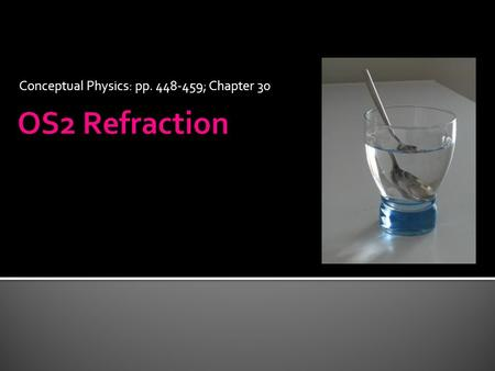Conceptual Physics: pp. 448-459; Chapter 30.  Refraction-The bending of a wave as it enters a new medium  Medium-The material the wave travels through.