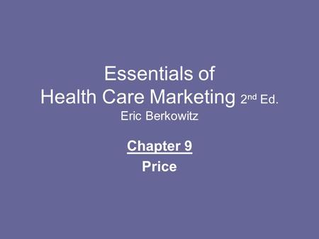 Essentials of Health Care Marketing 2 nd Ed. Eric Berkowitz Chapter 9 Price.