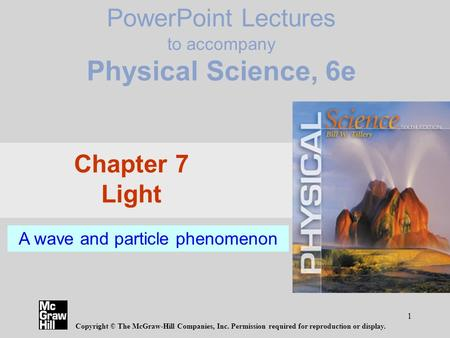 1 PowerPoint Lectures to accompany Physical Science, 6e Copyright © The McGraw-Hill Companies, Inc. Permission required for reproduction or display. Chapter.