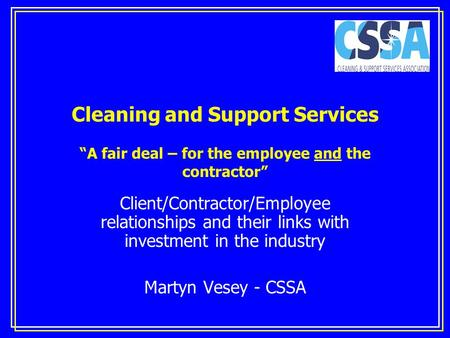 "Cleaning and Support Services ""A fair deal – for the employee and the contractor"" Client/Contractor/Employee relationships and their links with investment."
