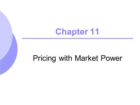 Chapter 11 Pricing with Market Power. Chapter 112 Capturing Consumer Surplus All pricing strategies we will examine are means of capturing consumer surplus.