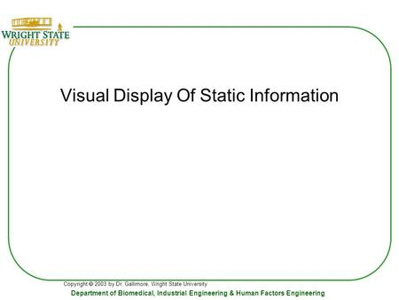 Copyright  2003 by Dr. Gallimore, Wright State University Department <strong>of</strong> Biomedical, Industrial Engineering & Human Factors Engineering Visual <strong>Display</strong>.
