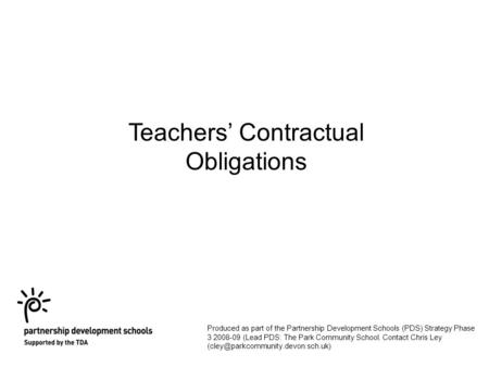 Teachers' Contractual Obligations Produced as part of the Partnership Development Schools (PDS) Strategy Phase 3 2008-09 (Lead PDS: The Park Community.