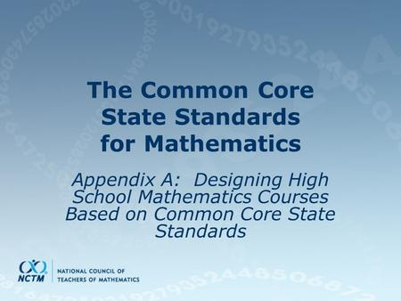 The Common Core State Standards for Mathematics Appendix A: Designing High School Mathematics Courses Based on Common Core State Standards.