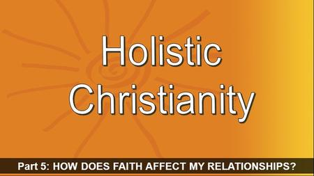 Part 5: HOW DOES FAITH AFFECT MY RELATIONSHIPS?. Your Family.