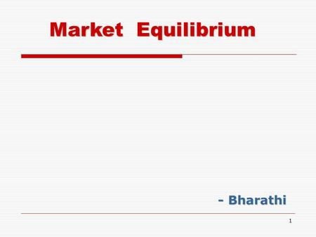 1 - Bharathi Market Equilibrium 2 The Market Mechanism  Market Mechanism Summary 1)Supply and demand interact to determine the equilibrium price. 2)
