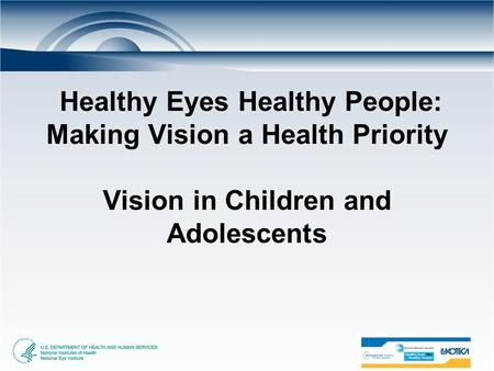 Healthy Eyes Healthy People: Making Vision a Health Priority Vision in Children and Adolescents.