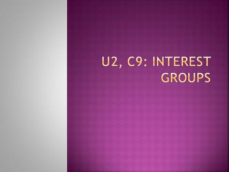 U2, C9: Interest Groups.