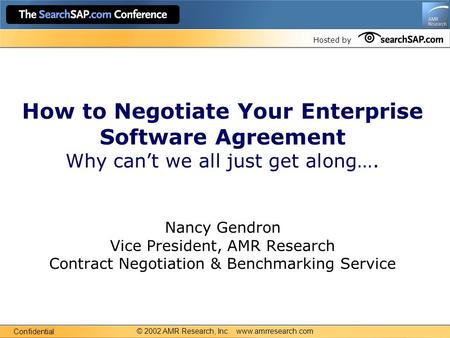 Hosted by How to Negotiate Your Enterprise Software Agreement Why can't we all just get along…. Nancy Gendron Vice President, AMR Research Contract Negotiation.