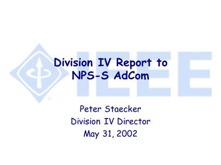 Division IV Report to NPS-S AdCom Peter Staecker Division IV Director May 31, 2002.