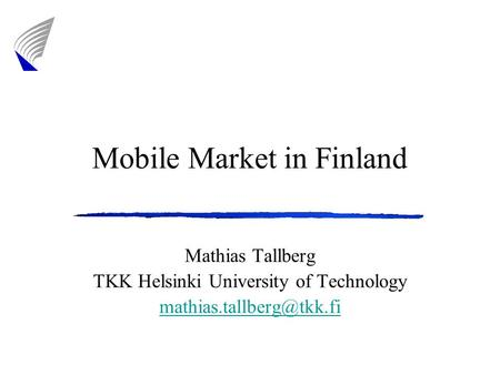 Mobile Market in Finland Mathias Tallberg TKK Helsinki University of Technology