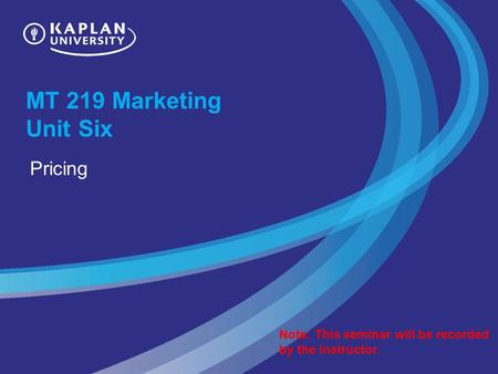 MT 219 Marketing Unit Six Pricing Note: This seminar will be recorded by the instructor.
