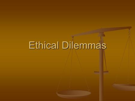 Ethical Dilemmas. There are 2 types of Ethical Dilemmas Right versus Wrong Right versus Right.
