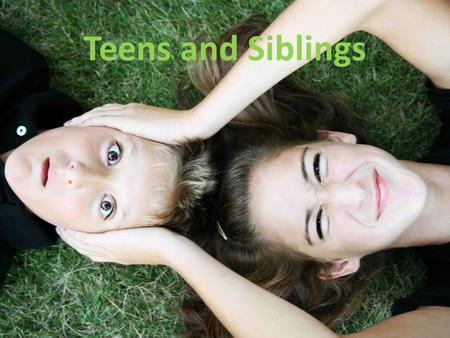 Teens and Siblings.