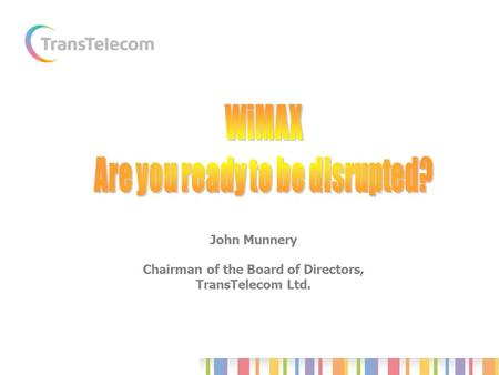 John Munnery Chairman of the Board of Directors, TransTelecom Ltd.