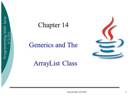 Programming With Java ICS201 University Of Ha'il1 Chapter 14 Generics and The ArrayList Class.