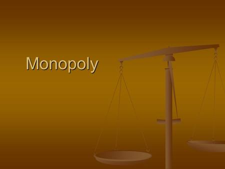 Monopoly. Monopoly A monopoly is one business firm that produces the entire market supply of a particular good or service. A monopoly is one business.