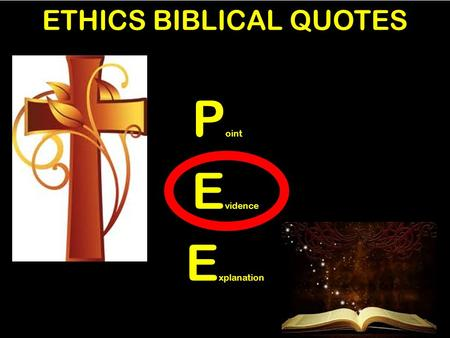 ETHICS BIBLICAL QUOTES P oint E vidence E xplanation.