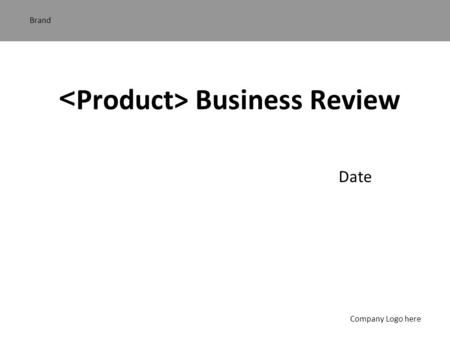 Brand Company Logo here Business Review Date. Brand Company Logo here Content Overview Mission Statement and Support 2002 Objectives Business Performance.