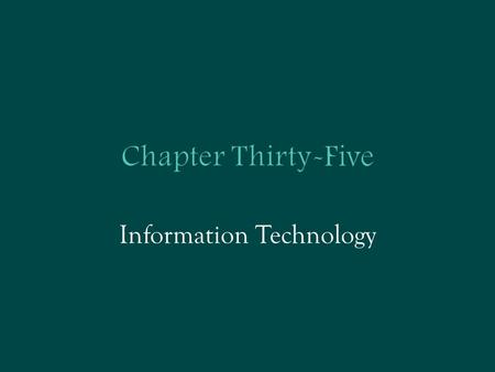 Chapter Thirty-Five Information Technology. Information Technologies  The crucial ideas are:  Complementarity  Network externality.