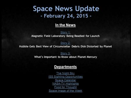 Space News Update - February 24, 2015 - In the News Story 1: Magnetic Field Laboratory Being Readied for Launch Story 2: Hubble Gets Best View of Circumstellar.