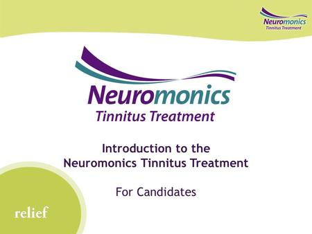 Relief Introduction to the Neuromonics Tinnitus Treatment For Candidates.