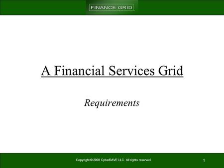 Copyright © 2008 CyberRAVE LLC. All rights reserved. 1 A Financial Services Grid Requirements.