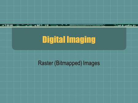 "Digital Imaging Raster (Bitmapped) Images. 1. How they work…  Image data is stored in literal ""map""  Each pixel (picture element) is measured for its."