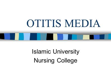 OTITIS MEDIA Islamic University Nursing College. OTITIS MEDIA Definition: Presence of a middle ear infection or inflammation. Acute Otitis Media: occurrence.