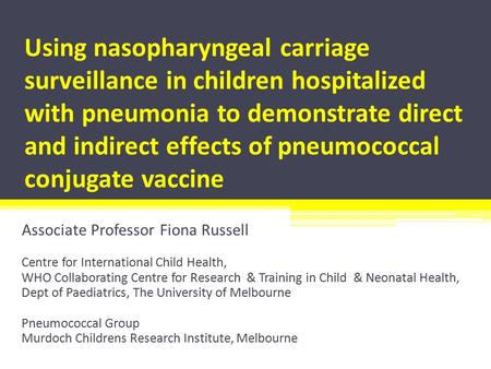 Using nasopharyngeal carriage surveillance in children hospitalized with pneumonia to demonstrate direct and indirect effects of pneumococcal conjugate.