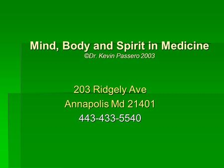 Mind, Body and Spirit in Medicine ©Dr. Kevin Passero 2003 203 Ridgely Ave Annapolis Md 21401 443-433-5540.
