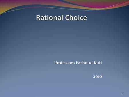 Professors Farhoud Kafi 2010 1. Consumer Preference and Behavior What are the consumer opportunity?  Array of goods and services they can afford. What.