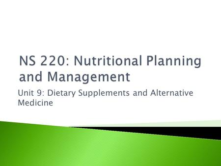 Unit 9: Dietary Supplements and Alternative Medicine.