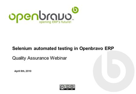 Selenium automated testing in Openbravo ERP Quality Assurance Webinar April 8th, 2010.