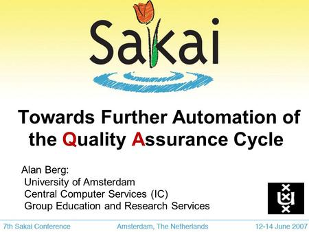 Towards Further Automation of the Quality Assurance Cycle Alan Berg: University of Amsterdam Central Computer Services (IC)‏ Group Education and Research.