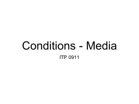 Conditions - Media ITP 0911. For tomorrow: Presenation of your projekt in 20 seconds.