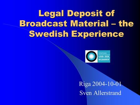 Legal Deposit of Broadcast Material – the Swedish Experience Riga 2004-10-01 Sven Allerstrand.
